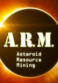 Обложка A.R.M. Asteroid Resource Mining