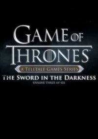 Обложка Game of Thrones: Episode Three - The Sword in the Darkness